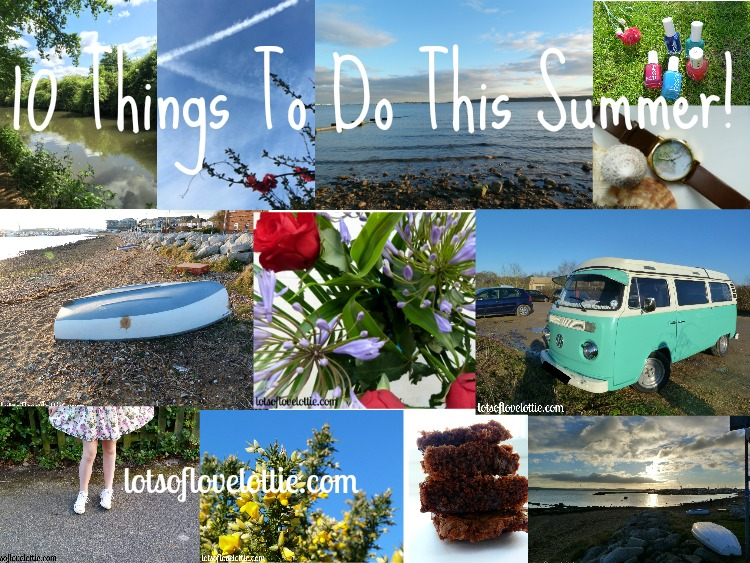10 things to do this summer lots of love lottie blog